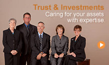 Trust and Investments: Caring for your assets with expertise.